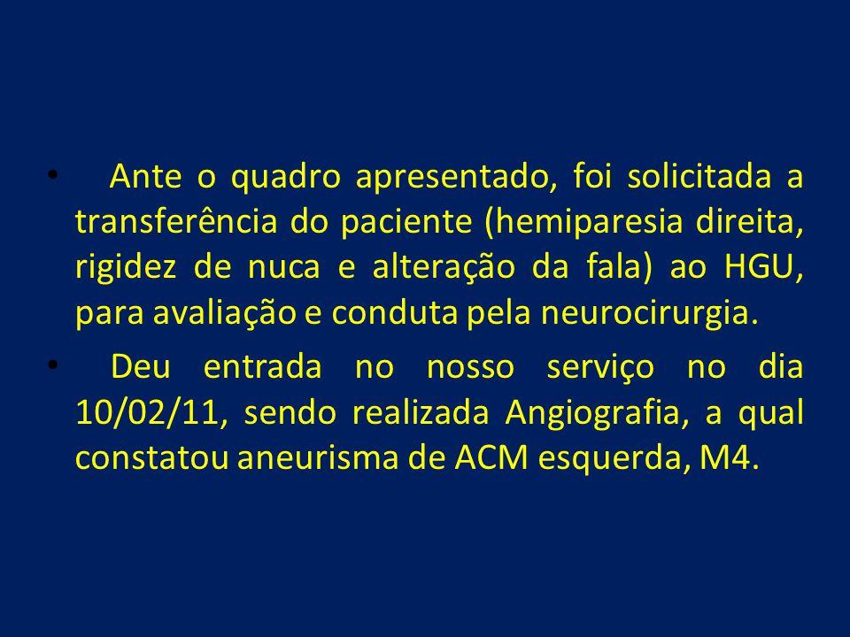 • Ante o quadro apresentado, foi solicitada a transferência do paciente (hemiparesia direita, rigidez de nuca e alteração da fala) ao HGU, para avalia
