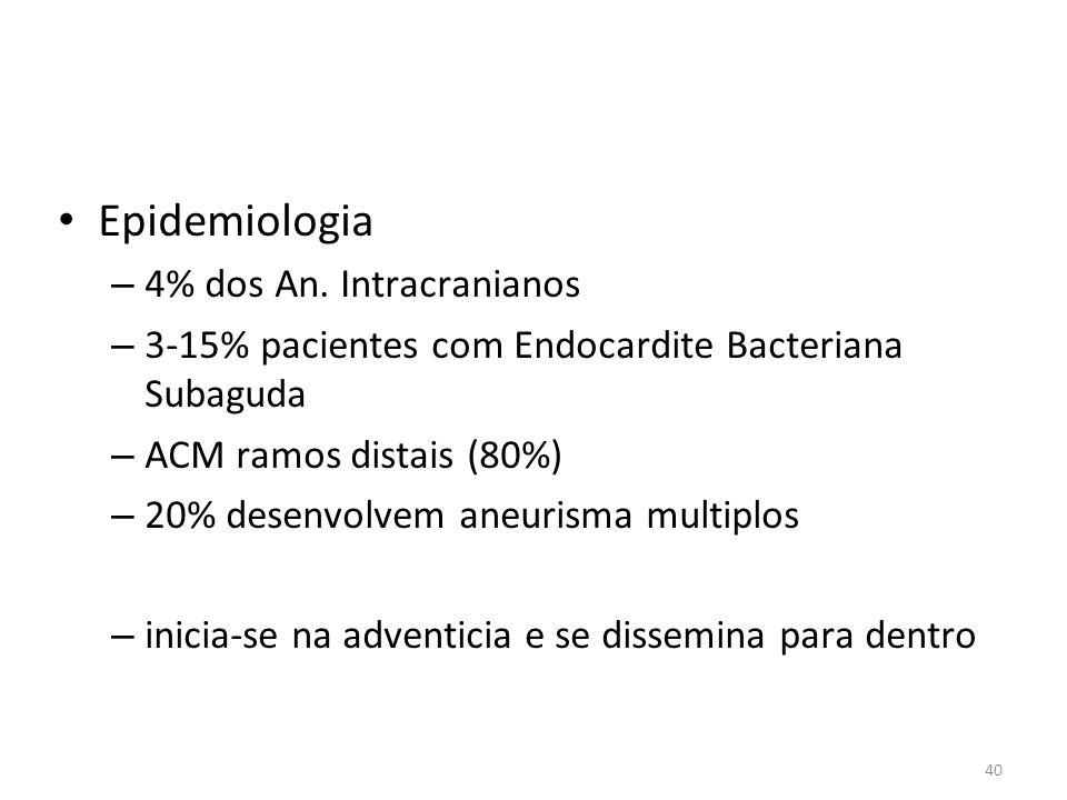 40 • Epidemiologia – 4% dos An. Intracranianos – 3-15% pacientes com Endocardite Bacteriana Subaguda – ACM ramos distais (80%) – 20% desenvolvem aneur