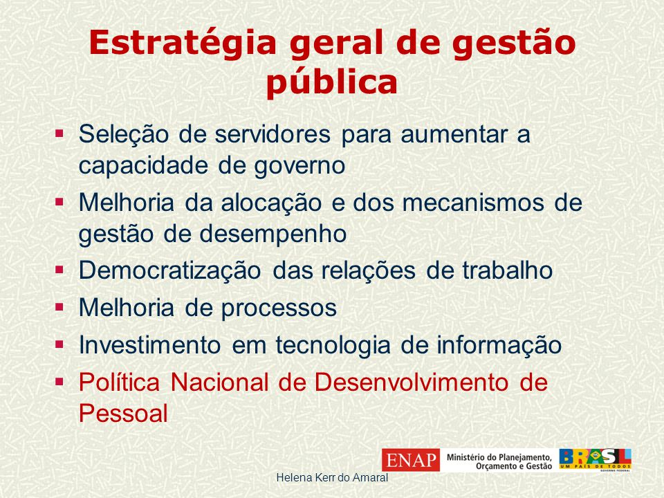 Estratégia geral de gestão pública  Seleção de servidores para aumentar a capacidade de governo  Melhoria da alocação e dos mecanismos de gestão de