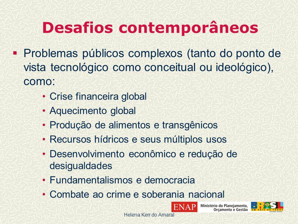 Desafios contemporâneos  Problemas públicos complexos (tanto do ponto de vista tecnológico como conceitual ou ideológico), como: •Crise financeira gl