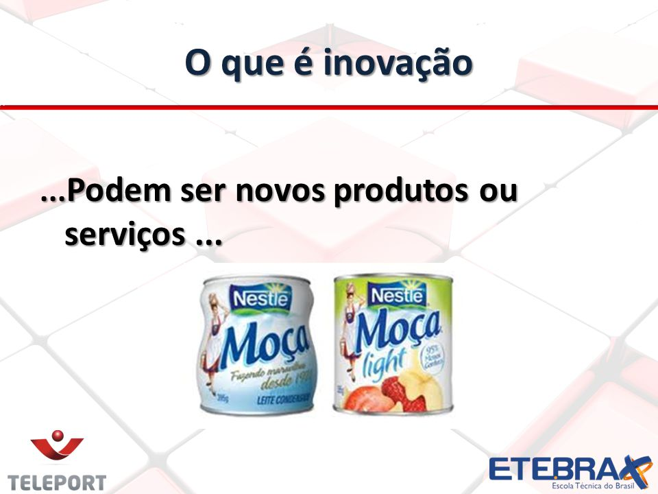 O que é inovação... Podem ser novos produtos ou serviços...