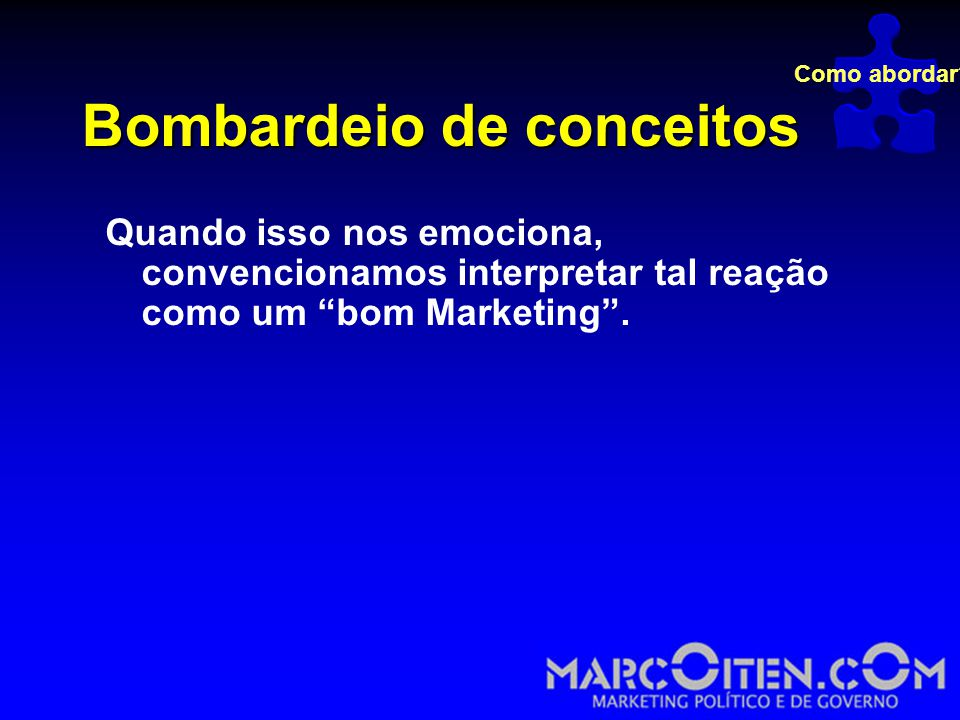 Bombardeio de conceitos Quando isso nos emociona, convencionamos interpretar tal reação como um bom Marketing .