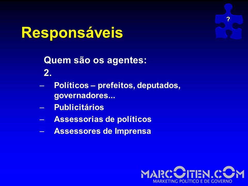 Responsáveis Quem são os agentes: 2.–Políticos – prefeitos, deputados, governadores...