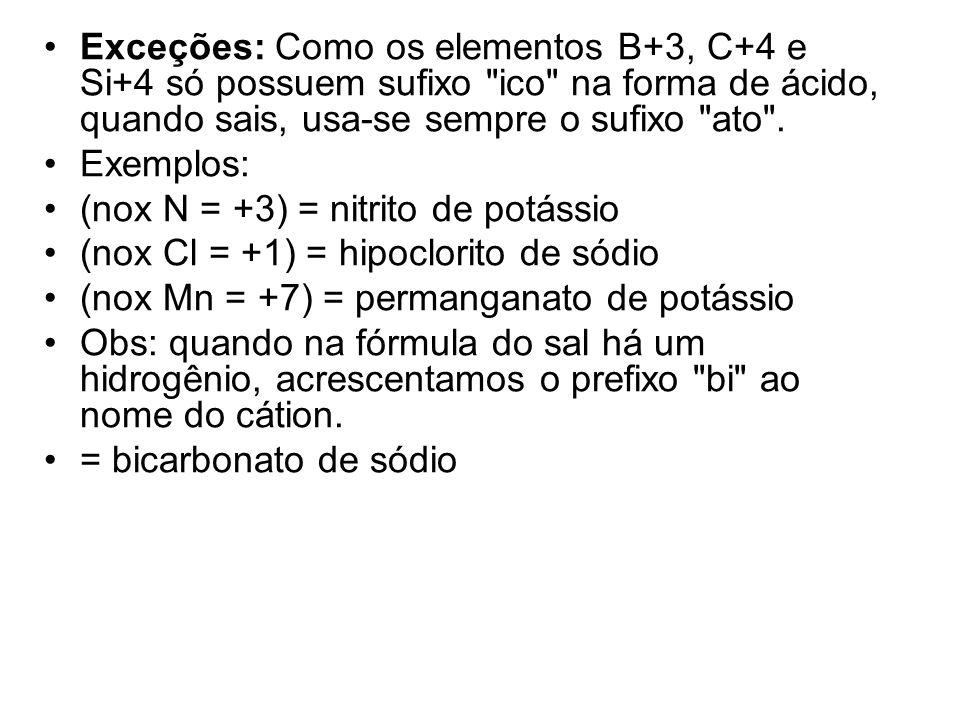 •Exceções: Como os elementos B+3, C+4 e Si+4 só possuem sufixo