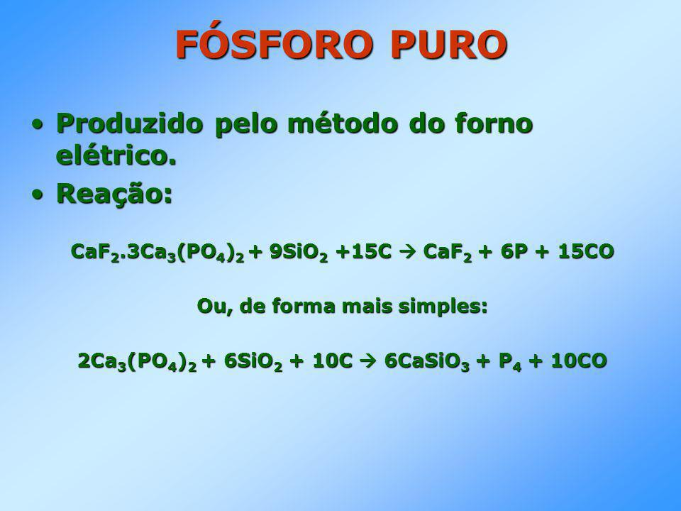 FÓSFORO PURO •Produzido pelo método do forno elétrico.