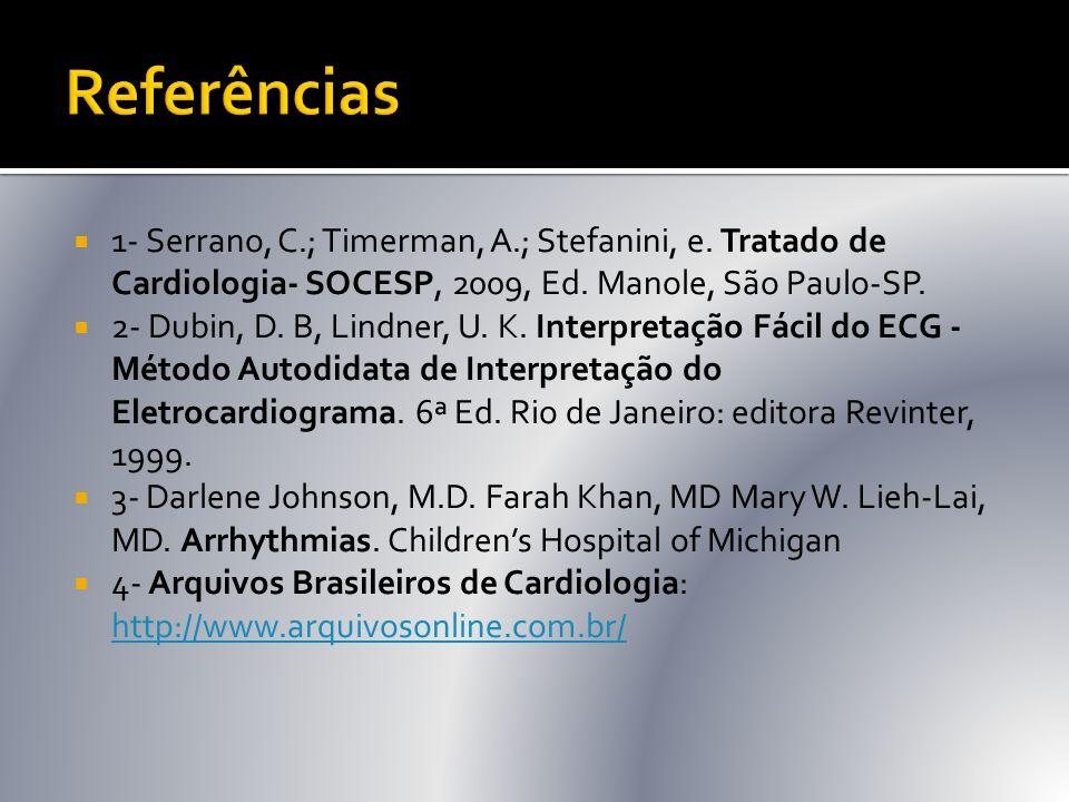  1- Serrano, C.; Timerman, A.; Stefanini, e. Tratado de Cardiologia- SOCESP, 2009, Ed. Manole, São Paulo-SP.  2- Dubin, D. B, Lindner, U. K. Interpr