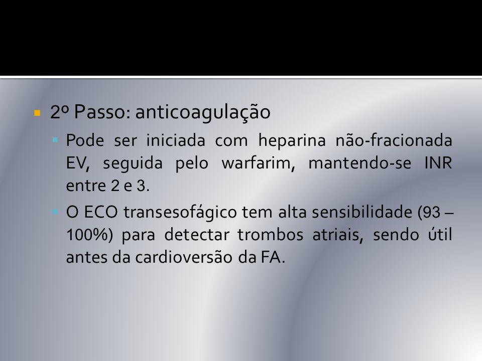  2 º Passo: anticoagulação  Pode ser iniciada com heparina não-fracionada EV, seguida pelo warfarim, mantendo-se INR entre 2 e 3.  O ECO transesofá