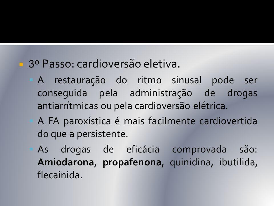  3 º Passo: cardioversão eletiva.  A restauração do ritmo sinusal pode ser conseguida pela administração de drogas antiarrítmicas ou pela cardiovers