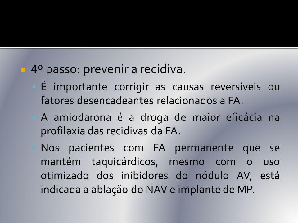  4 º passo: prevenir a recidiva.  É importante corrigir as causas reversíveis ou fatores desencadeantes relacionados a FA.  A amiodarona é a droga