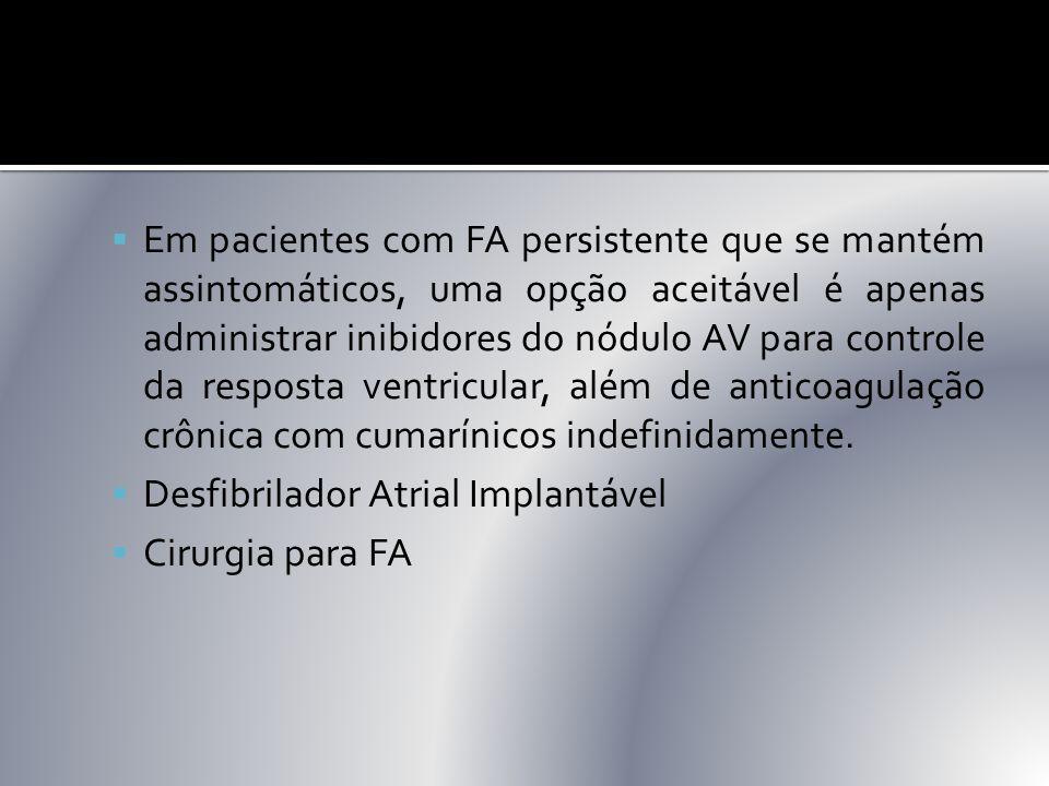  Em pacientes com FA persistente que se mantém assintomáticos, uma opção aceitável é apenas administrar inibidores do nódulo AV para controle da resp