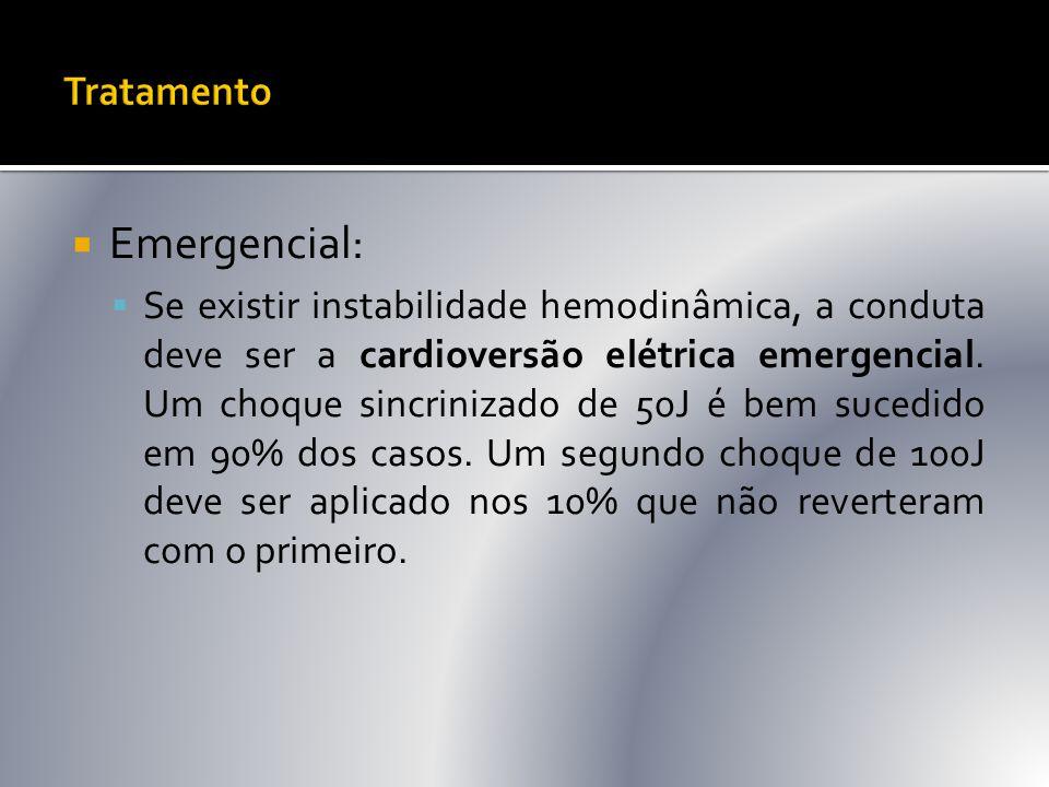  Emergencial:  Se existir instabilidade hemodinâmica, a conduta deve ser a cardioversão elétrica emergencial. Um choque sincrinizado de 50J é bem su