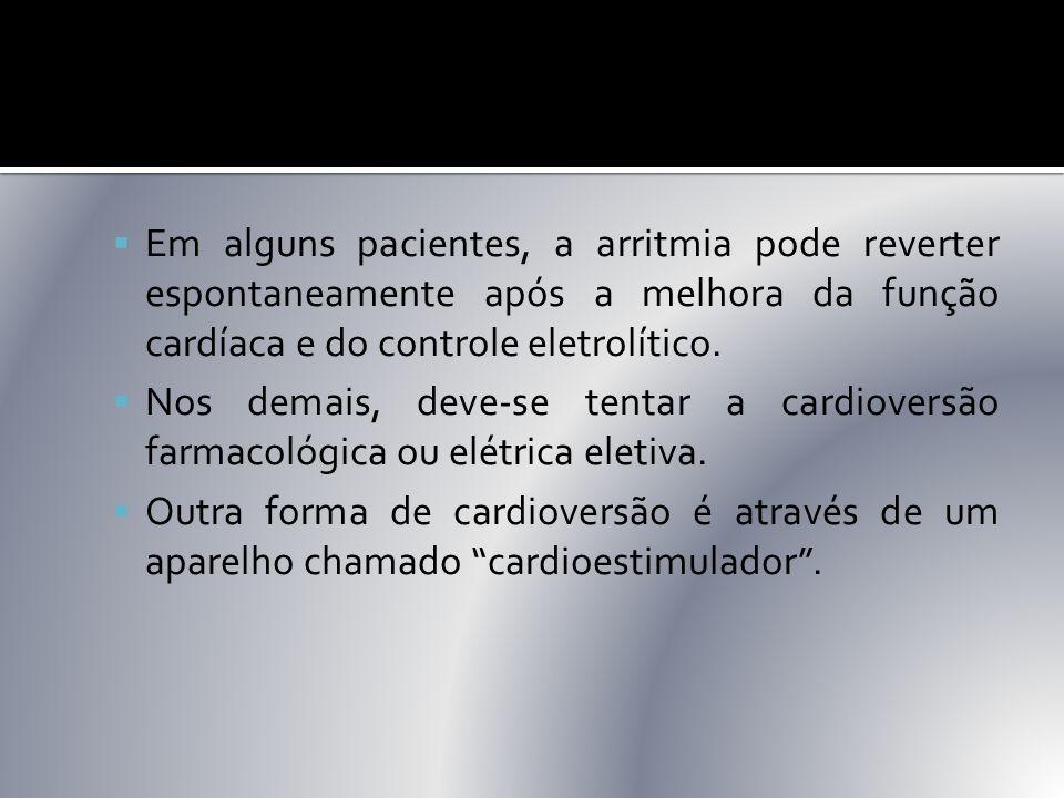  Em alguns pacientes, a arritmia pode reverter espontaneamente após a melhora da função cardíaca e do controle eletrolítico.  Nos demais, deve-se te