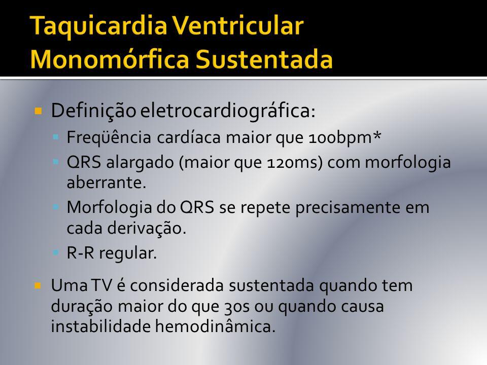  Definição eletrocardiográfica:  Freqüência cardíaca maior que 100bpm*  QRS alargado (maior que 120ms) com morfologia aberrante.  Morfologia do QR