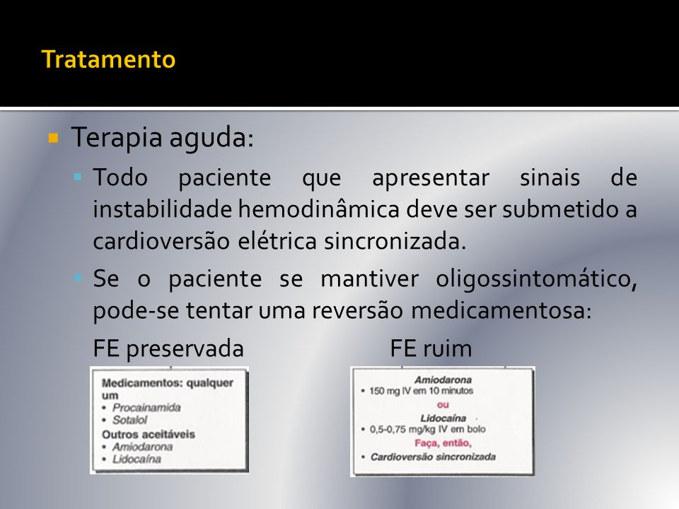  Terapia aguda:  Todo paciente que apresentar sinais de instabilidade hemodinâmica deve ser submetido a cardioversão elétrica sincronizada.  Se o p