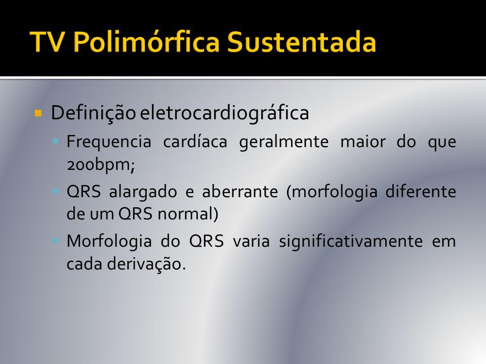  Definição eletrocardiográfica  Frequencia cardíaca geralmente maior do que 200bpm;  QRS alargado e aberrante (morfologia diferente de um QRS norma