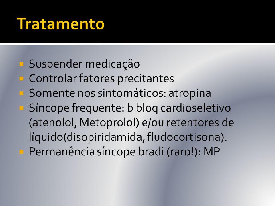  Suspender medicação  Controlar fatores precitantes  Somente nos sintomáticos: atropina  Síncope frequente: b bloq cardioseletivo (atenolol, Metop