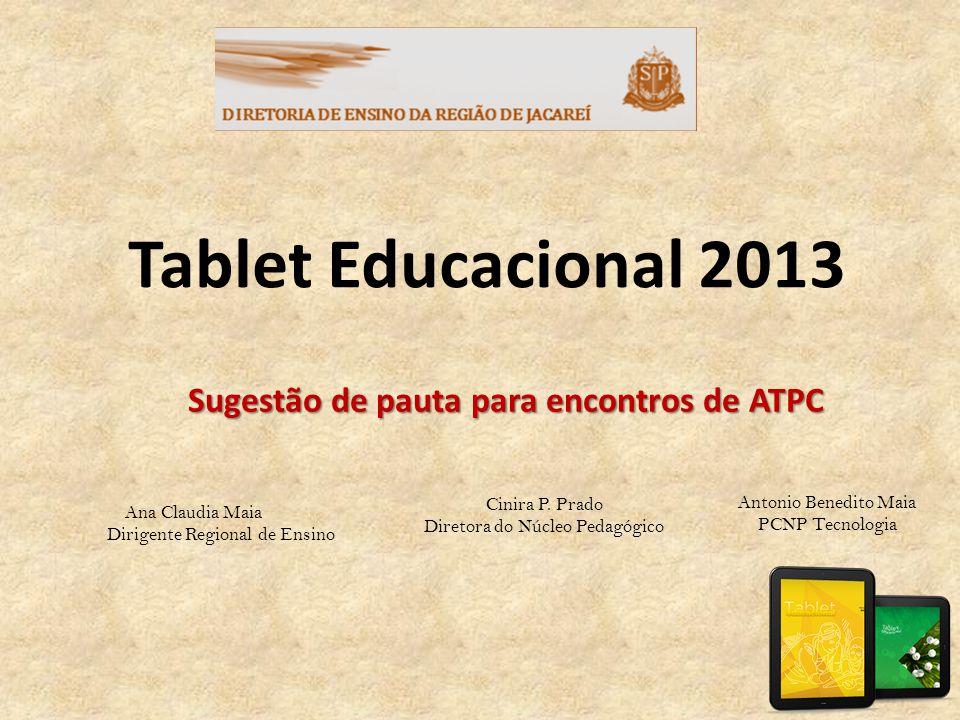 Tablet Educacional 2013 Sugestão de pauta para encontros de ATPC Ana Claudia Maia Dirigente Regional de Ensino Antonio Benedito Maia PCNP Tecnologia C
