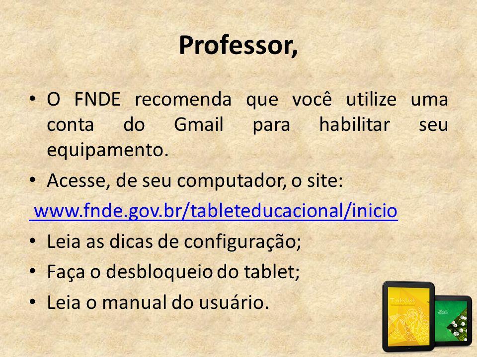 Professor, • O FNDE recomenda que você utilize uma conta do Gmail para habilitar seu equipamento. • Acesse, de seu computador, o site: www.fnde.gov.br