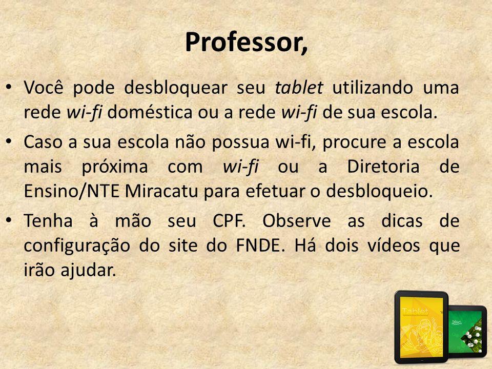 • Você pode desbloquear seu tablet utilizando uma rede wi-fi doméstica ou a rede wi-fi de sua escola. • Caso a sua escola não possua wi-fi, procure a