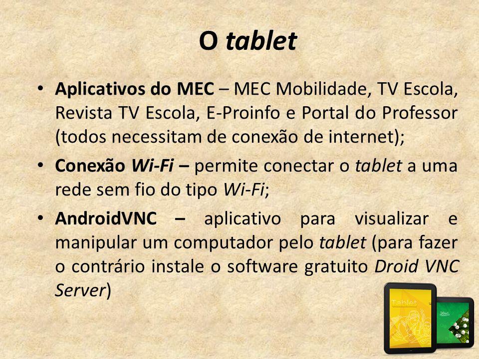 O tablet • Aplicativos do MEC – MEC Mobilidade, TV Escola, Revista TV Escola, E-Proinfo e Portal do Professor (todos necessitam de conexão de internet