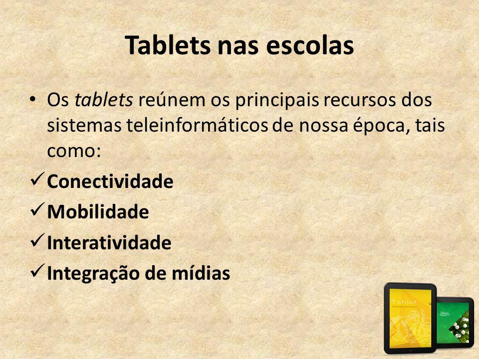 Tablets nas escolas • Os tablets reúnem os principais recursos dos sistemas teleinformáticos de nossa época, tais como:  Conectividade  Mobilidade 
