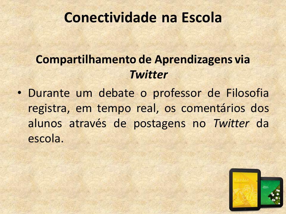 Conectividade na Escola Compartilhamento de Aprendizagens via Twitter • Durante um debate o professor de Filosofia registra, em tempo real, os comentá