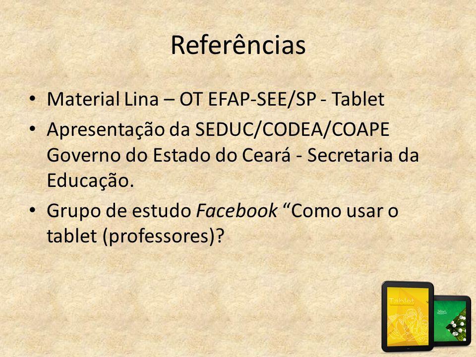 Referências • Material Lina – OT EFAP-SEE/SP - Tablet • Apresentação da SEDUC/CODEA/COAPE Governo do Estado do Ceará - Secretaria da Educação. • Grupo