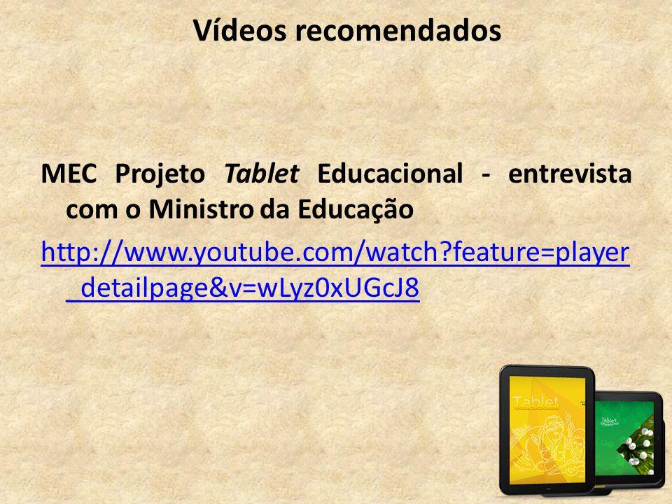 Vídeos recomendados MEC Projeto Tablet Educacional - entrevista com o Ministro da Educação http://www.youtube.com/watch?feature=player _detailpage&v=w