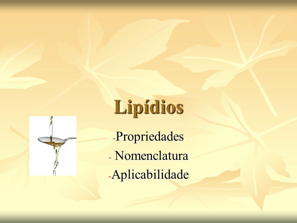 Lipídios - Propriedades - Nomenclatura - Aplicabilidade