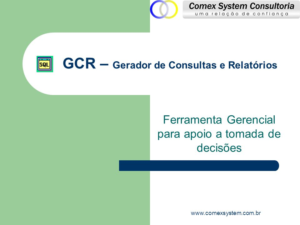 GCR www.comexsystem.com.br Visão Técnica  Consultas onde envolvam mais de uma fonte (tabela ou view) são relacionadas automaticamente pelo sistema.