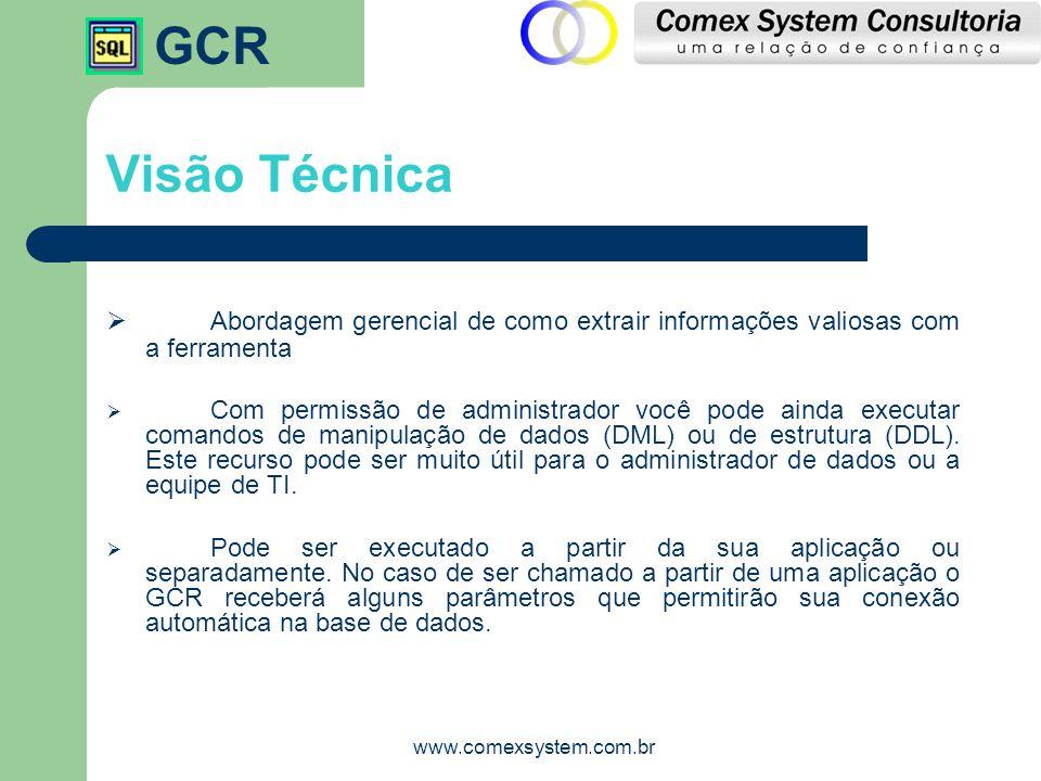 GCR www.comexsystem.com.br Visão Técnica  Abordagem gerencial de como extrair informações valiosas com a ferramenta  Com permissão de administrador