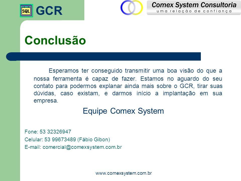 GCR www.comexsystem.com.br Conclusão Esperamos ter conseguido transmitir uma boa visão do que a nossa ferramenta é capaz de fazer. Estamos no aguardo