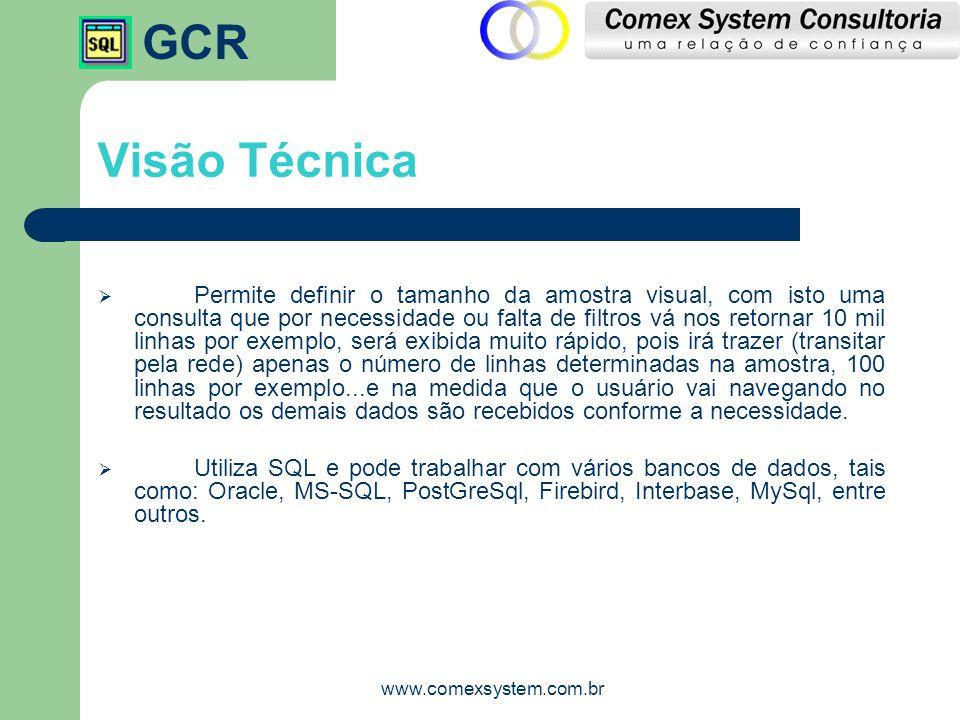 GCR www.comexsystem.com.br Visão Técnica  Permite definir o tamanho da amostra visual, com isto uma consulta que por necessidade ou falta de filtros