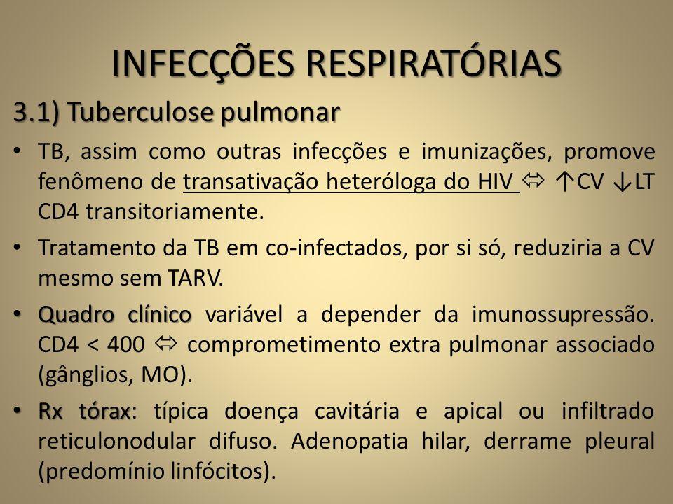 INFECÇÕES RESPIRATÓRIAS 3.1) Tuberculose pulmonar • TB, assim como outras infecções e imunizações, promove fenômeno de transativação heteróloga do HIV