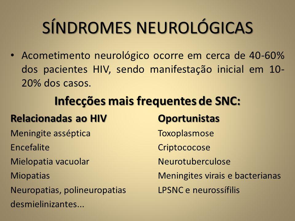 SÍNDROMES NEUROLÓGICAS • Acometimento neurológico ocorre em cerca de 40-60% dos pacientes HIV, sendo manifestação inicial em 10- 20% dos casos. Infecç