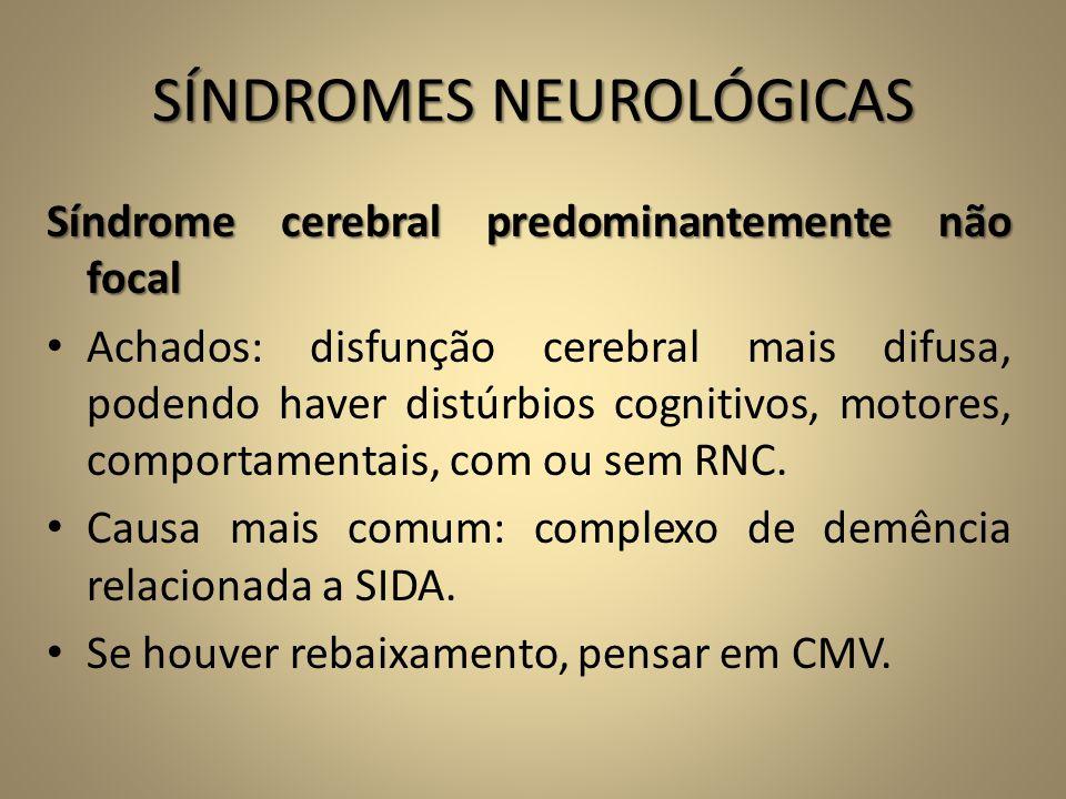 SÍNDROMES NEUROLÓGICAS Síndrome cerebral predominantemente não focal • Achados: disfunção cerebral mais difusa, podendo haver distúrbios cognitivos, m