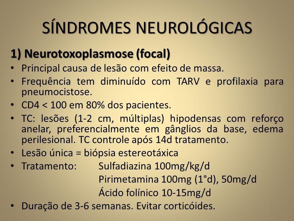 SÍNDROMES NEUROLÓGICAS 1) Neurotoxoplasmose (focal) • Principal causa de lesão com efeito de massa. • Frequência tem diminuído com TARV e profilaxia p