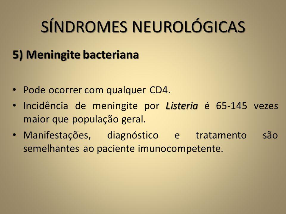 SÍNDROMES NEUROLÓGICAS 5) Meningite bacteriana • Pode ocorrer com qualquer CD4. Listeria • Incidência de meningite por Listeria é 65-145 vezes maior q