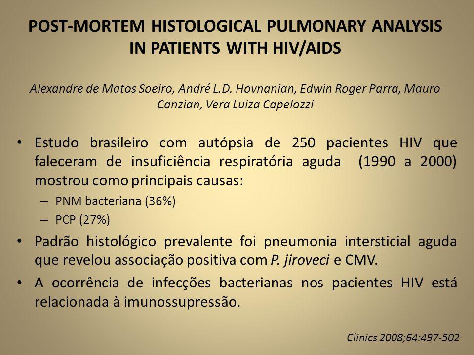 • Estudo brasileiro com autópsia de 250 pacientes HIV que faleceram de insuficiência respiratória aguda (1990 a 2000) mostrou como principais causas: