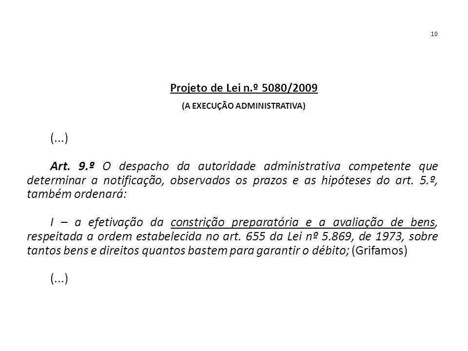 10 Projeto de Lei n.º 5080/2009 (A EXECUÇÃO ADMINISTRATIVA) (...) Art. 9.º O despacho da autoridade administrativa competente que determinar a notific