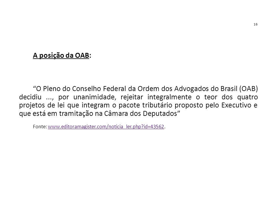 """16 A posição da OAB: """"O Pleno do Conselho Federal da Ordem dos Advogados do Brasil (OAB) decidiu..., por unanimidade, rejeitar integralmente o teor do"""