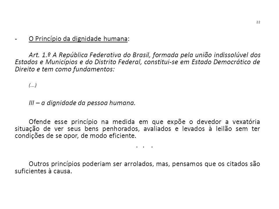 22 -O Princípio da dignidade humana: Art. 1.º A República Federativa do Brasil, formada pela união indissolúvel dos Estados e Municípios e do Distrito