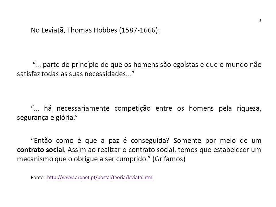 """3 No Leviatã, Thomas Hobbes (1587-1666): """"... parte do princípio de que os homens são egoístas e que o mundo não satisfaz todas as suas necessidades.."""