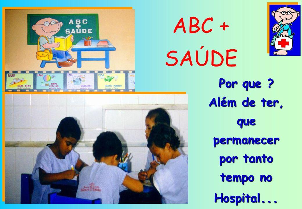 ABC + SAUDE ´ Por que ? Além de ter, que permanecer por tanto tempo no Hospital...