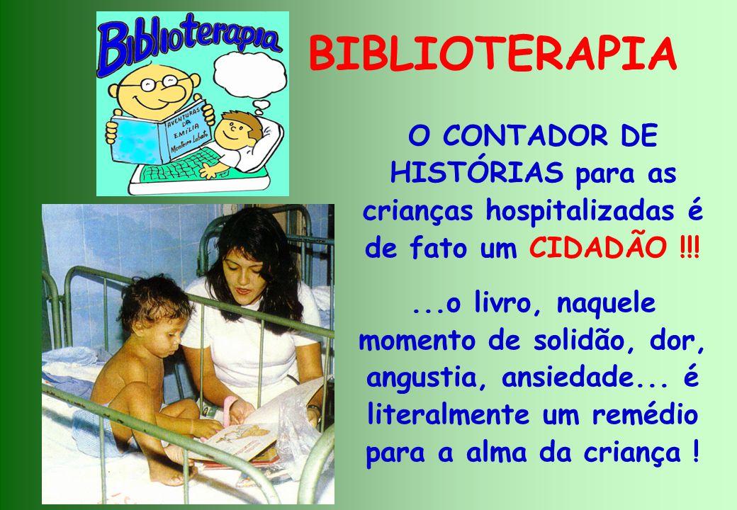 BIBLIOTERAPIA O CONTADOR DE HISTÓRIAS para as crianças hospitalizadas é de fato um CIDADÃO !!!...o livro, naquele momento de solidão, dor, angustia, ansiedade...