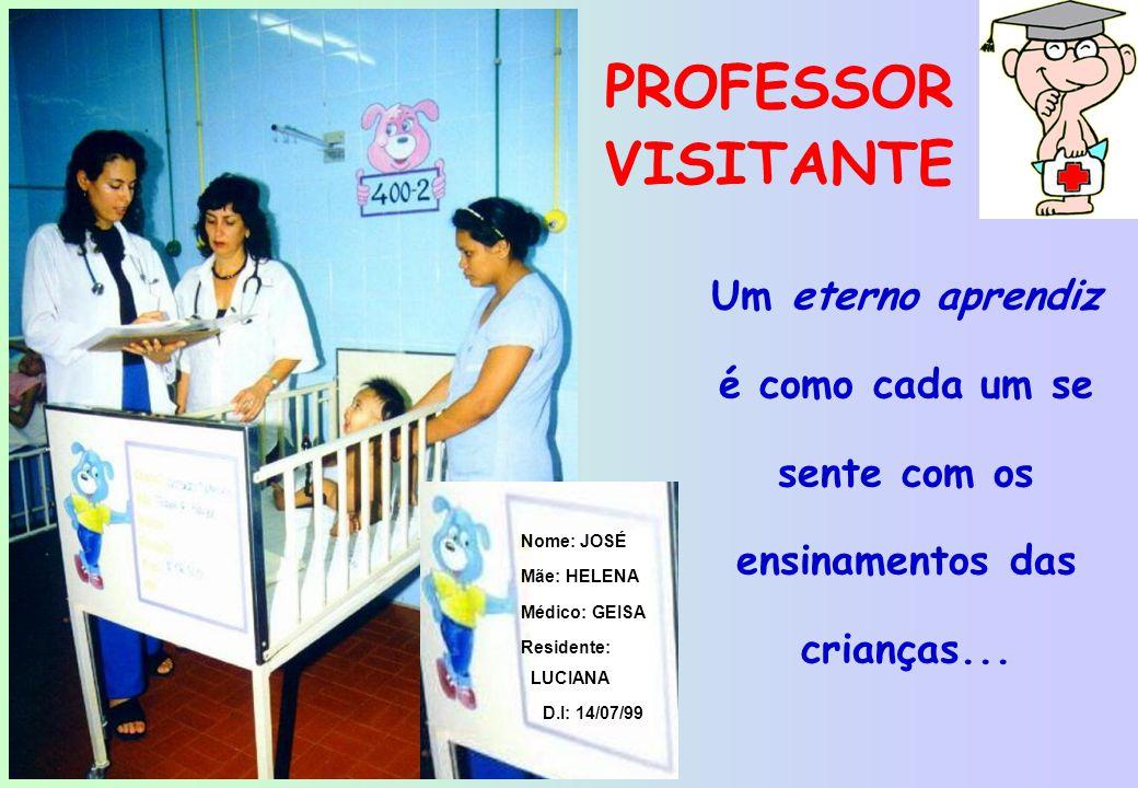 PROFESSOR VISITANTE Um eterno aprendiz é como cada um se sente com os ensinamentos das crianças...