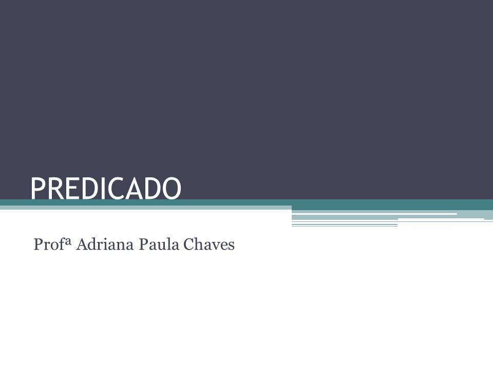 PREDICADO Profª Adriana Paula Chaves