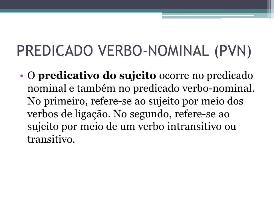 PREDICADO VERBO-NOMINAL (PVN) •O predicativo do sujeito ocorre no predicado nominal e também no predicado verbo-nominal. No primeiro, refere-se ao suj