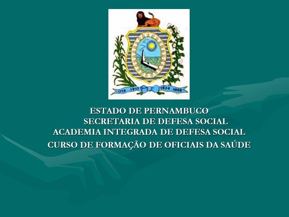 ESTADO DE PERNAMBUCO SECRETARIA DE DEFESA SOCIAL ACADEMIA INTEGRADA DE DEFESA SOCIAL CURSO DE FORMAÇÃO DE OFICIAIS DA SAÚDE