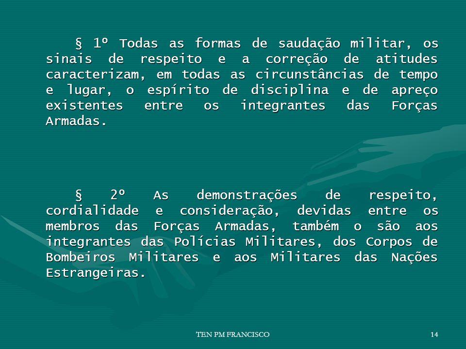 § 1º Todas as formas de saudação militar, os sinais de respeito e a correção de atitudes caracterizam, em todas as circunstâncias de tempo e lugar, o